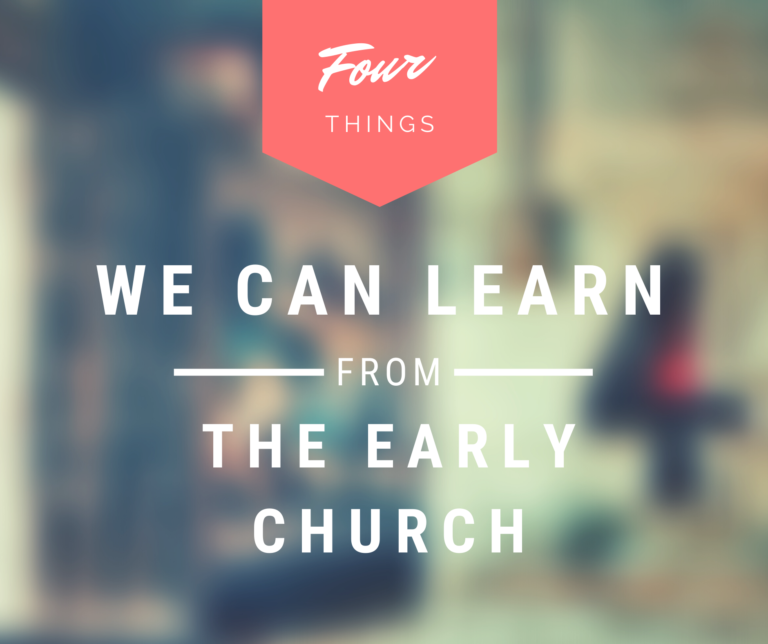 Four Things We Can Learn from the Early Church