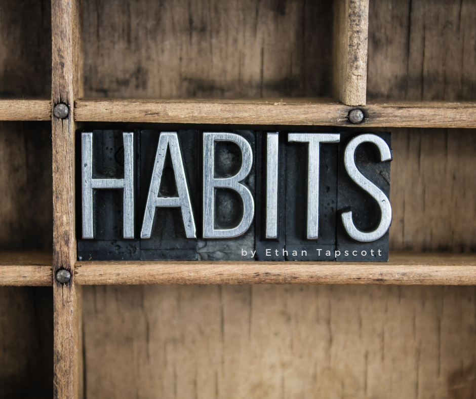 Your Habits Will Make You…Or Break You