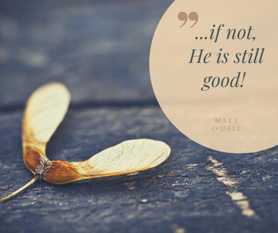 If Not, He is Still Good!