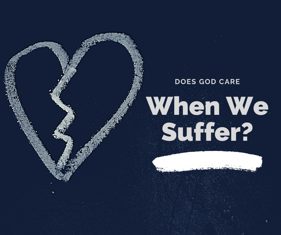 DOES GOD CARE WHEN WE SUFFER?