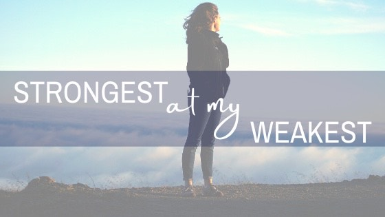 Strongest At My Weakest