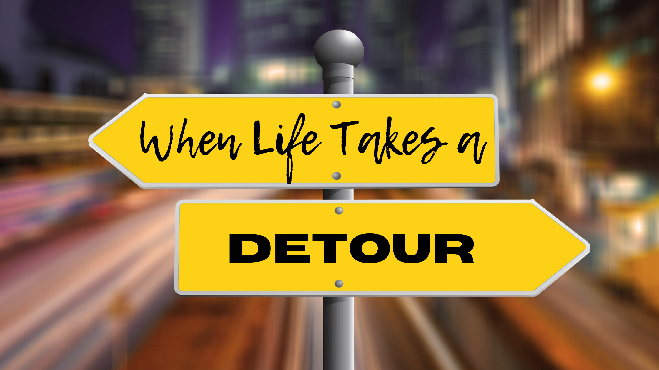 When Life Takes a Detour