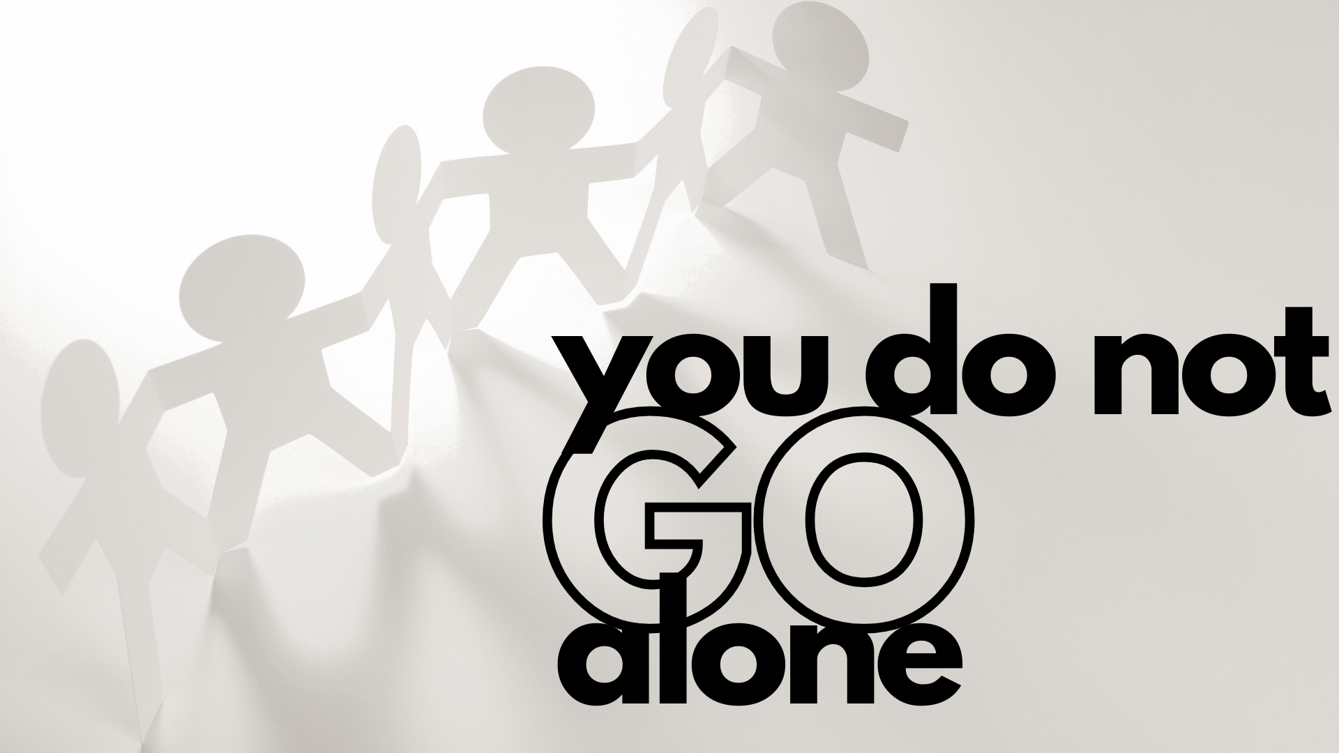 Read more about the article You Do Not Go Alone